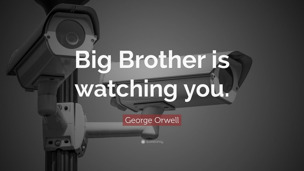 206544-George-Orwell-Quote-Big-Brother-is-watching-you.jpg